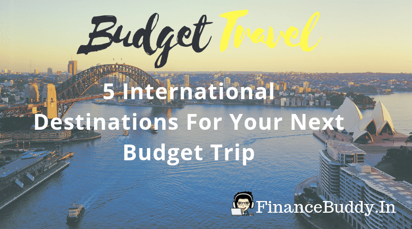 5 Countries Where Indians Can Travel In Low Budget In 2019